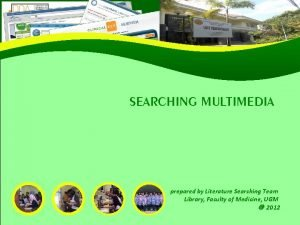 SEARCHING MULTIMEDIA prepared by Literature Searching Team Library