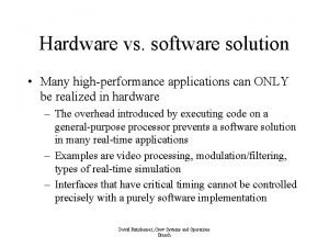 Hardware vs software solution Many highperformance applications can
