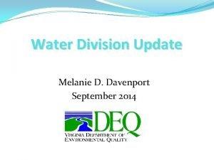 Water Division Update Melanie D Davenport September 2014