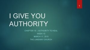 1 I GIVE YOU AUTHORITY CHAPTER 15 AUTHORITY