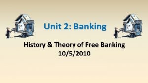 Unit 2 Banking History Theory of Free Banking