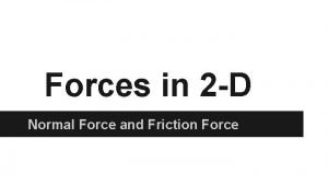 Forces in 2 D Normal Force and Friction