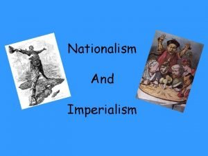Nationalism And Imperialism Nationalism Unification of Germany Led