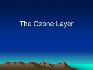 The Ozone Layer Importance Ozone O 3 shields