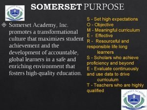 SOMERSET PURPOSE Somerset Academy Inc promotes a transformational
