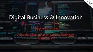 D BI Digital Business Innovation Think forward act