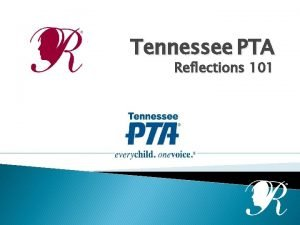Tennessee PTA Reflections 101 Today you will learn
