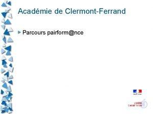 Acadmie de ClermontFerrand Parcours pairformnce Acadmie de ClermontFerrand