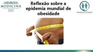 Reflexo sobre a epidemia mundial de obesidade Reflexo