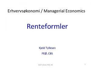 Erhvervskonomi Managerial Economics Renteformler Kjeld Tyllesen PE CBS