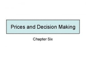 Prices and Decision Making Chapter Six Price The