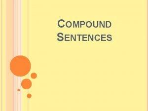 COMPOUND SENTENCES WHEN YOU COMBINE TWO COMPLETE SENTENCES