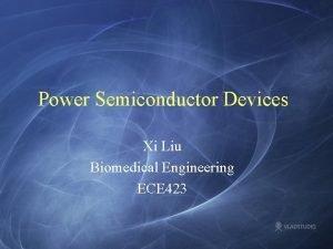 Power Semiconductor Devices Xi Liu Biomedical Engineering ECE