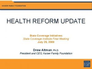 HEALTH REFORM UPDATE State Coverage Initiatives State Coverage