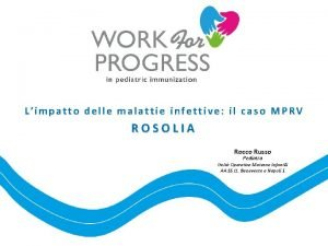Limpatto delle malattie infettive il caso MPRV ROSOLIA