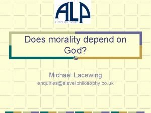 Does morality depend on God Michael Lacewing enquiriesalevelphilosophy