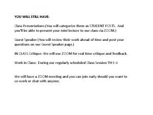 YOU WILL STILL HAVE Class Presentations You will