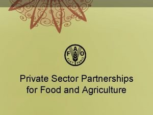 Private Sector Partnerships for Food and Agriculture Private