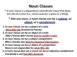 Noun Clauses A noun clause is a dependent