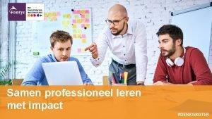 Samen professioneel leren met impact Wat is een