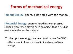 Forms of mechanical energy Kinetic Energy energy associated