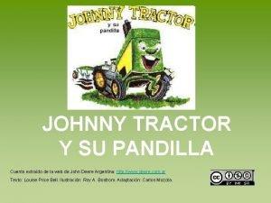 JOHNNY TRACTOR Y SU PANDILLA Cuento extrado de