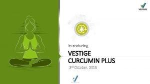 Introducing VESTIGE CURCUMIN PLUS 3 rd October 2018