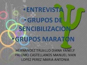 ENTREVISTA GRUPOS DE SENCIBILIZACION GRUPOS MARATON HERNANDEZ TRUJILLO