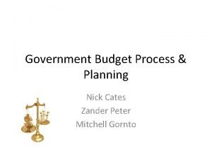 Government Budget Process Planning Nick Cates Zander Peter