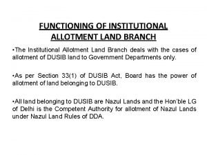 FUNCTIONING OF INSTITUTIONAL ALLOTMENT LAND BRANCH The Institutional