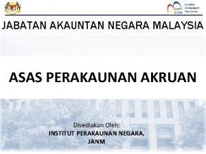 JABATAN AKAUNTAN NEGARA MALAYSIA ASAS PERAKAUNAN AKRUAN Disediakan