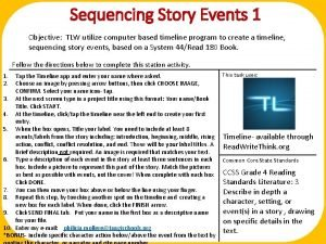 Sequencing Story Events 1 Objective TLW utilize computer