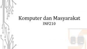 Komputer dan Masyarakat INF 210 Sesi Kuliah Ke11