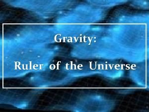 Gravity Ruler of the Universe Gravity Ruler of