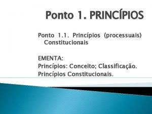 Ponto 1 PRINCPIOS Ponto 1 1 Princpios processuais