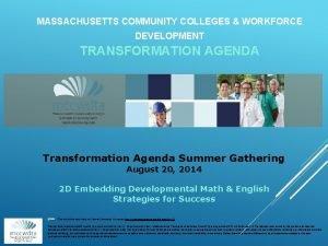 MASSACHUSETTS COMMUNITY COLLEGES WORKFORCE DEVELOPMENT TRANSFORMATION AGENDA Transformation