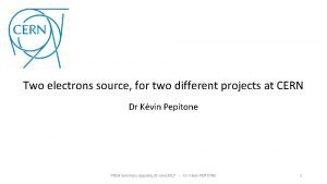 Two electrons source for two different projects at