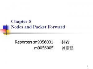 Chapter 5 Nodes and Packet Forward Reporters m