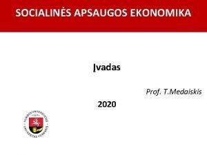 SOCIALINS APSAUGOS EKONOMIKA vadas Prof T Medaiskis 2020