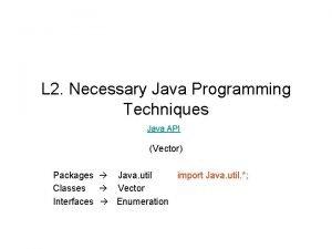 L 2 Necessary Java Programming Techniques Java API