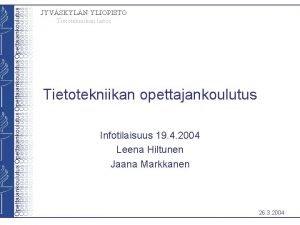JYVSKYLN YLIOPISTO Tietotekniikan laitos Tietotekniikan opettajankoulutus Infotilaisuus 19