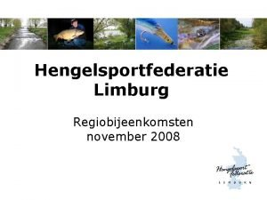 Hengelsportfederatie Limburg Regiobijeenkomsten november 2008 Hengelsportfederatie Limburg Organisatieadvies