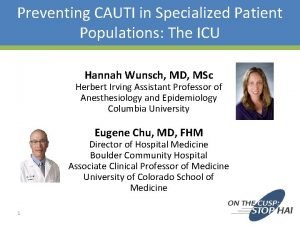 Preventing CAUTI in Specialized Patient Populations The ICU