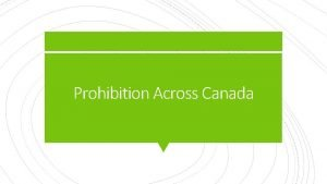 Prohibition Across Canada While the Prohibition in Canada