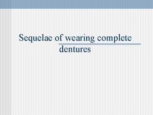 Sequelae of wearing complete dentures Contents n n