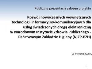 Publiczna prezentacja zaoe projektu Rozwj nowoczesnych wewntrznych technologii