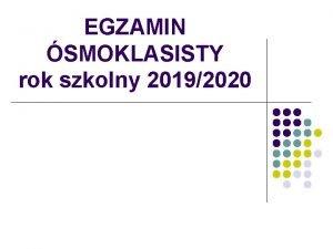 EGZAMIN SMOKLASISTY rok szkolny 20192020 l http www