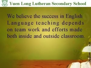 Yuen Long Lutheran Secondary School We believe the