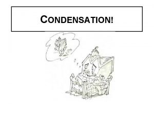CONDENSATION Clive Gibbs WHAT IS CONDENSATION Condensation occurs