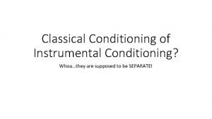 Classical Conditioning of Instrumental Conditioning Whoathey are supposed